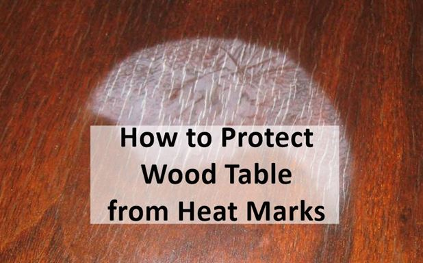 How To Protect Wood Table From Heat Marks And Stains